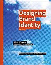 Designing Brand Identity: An Essential Guide for the Whole Branding Team, Fifth Edition