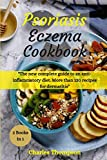 Psoriasis and Eczema Cookbook: The new complete guide to an anti-inflammatory diet. More than 120 recipes for dermatitis.