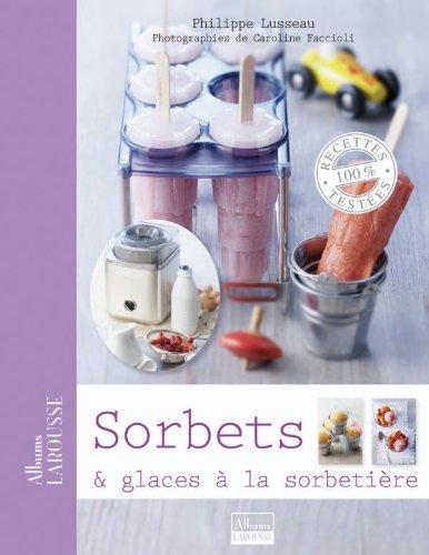 Sorbets & glaces à la sorbetière (Albums Larousse)