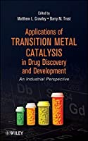 Applications of Transition Metal Catalysis in Drug Discovery and Development: An Industrial Perspective by Unknown(2012-07-03)