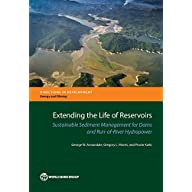 Extending the Life of Reservoirs: Sustainable Sediment Management for Dams and Run-of-River Hydropower (Directions in…