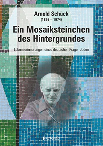 Ein Mosaiksteinchen des Hintergrundes: Lebenserinnerungen eines deutschen Prager Juden