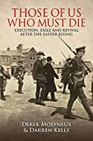 Those of Us Who Must Die: Execution, Exile and Revival After the Easter Rising