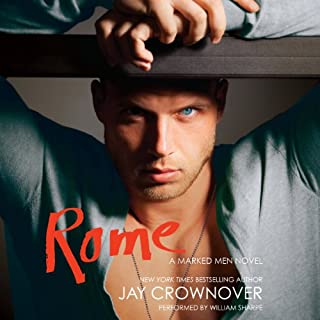 Rome     A Marked Men Novel              Written by:                                                                                                                                 Jay Crownover                               Narrated by:                                                                                                                                 William Sharpe,                                                                                        Alicia Neil                      Length: 9 hrs and 55 mins     Not rated yet     Overall 0.0