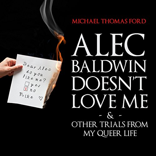 Alec Baldwin Doesn't Love Me & Other Trials From my Queer Life cover art