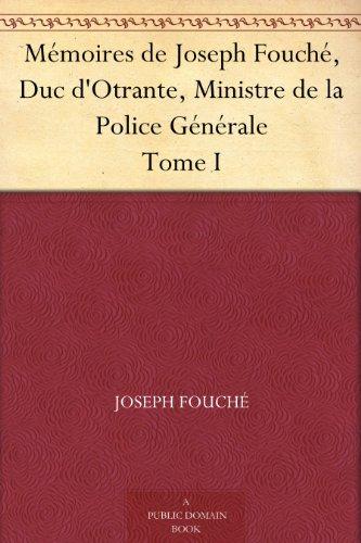 Couverture du livre Mémoires de Joseph Fouché, Duc d'Otrante, Ministre de la Police Générale Tome I