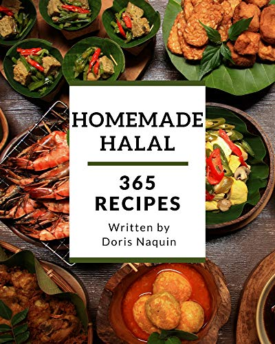 365 Homemade Halal Recipes: Start a New Cooking Chapter with Halal Cookbook! (English Edition)