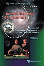 The Mathematics of Harmony: From Euclid to Contemporary Mathematics and Computer Science (Series on Knots and Everything) (Series in Knots and Everything)