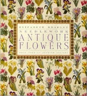 Antique Flowers in Needlework by Elizabeth Bradley (1993-05-06)