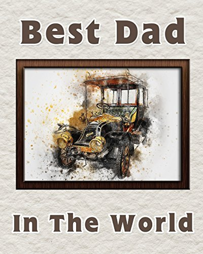 Best Dad in the World: Notebook for the best father   Fathers Day Gift   8x10 Lined Notebook for the worlds best Dad   Brown Car