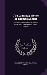 The Dramatic Works of Thomas Dekker: Now First Collected With Illustrative Notes and a Memoir of the Author, Volume 3