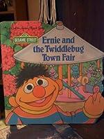 Ernie and the Twiddlebug Town Fair (Sesame Street) 0307100308 Book Cover