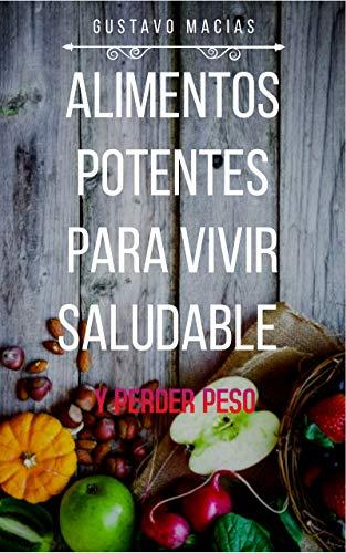 Alimentos Potentes para VIVIR SALUDABLE y PERDER PESO: Como perder peso saludablemente,