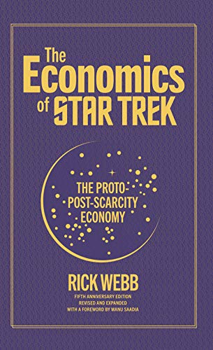 The Economics of Star Trek: The Proto-Post-Scarcity Economy: Fifth Anniversary Edition Revised and Expanded with a Foreword by Manu Saadia