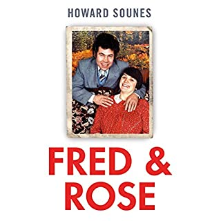 Fred & Rose     The Full Story of Fred and Rose West and the Gloucester House of Horrors              By:                                                                                                                                 Howard Sounes                               Narrated by:                                                                                                                                 Jonathan Oliver                      Length: 13 hrs and 7 mins     333 ratings     Overall 4.5