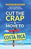 Cut The Crap & Move To Costa Rica: A How-To Guide Based On These Gringos' Experience (Costa Rica Travel Guides: Based On These Gringos' Experience How-To Travel, Cook, & Move)