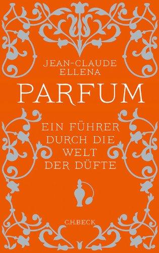 Parfum: Ein Führer durch die Welt der Düfte (Beck'sche Reihe 6059)