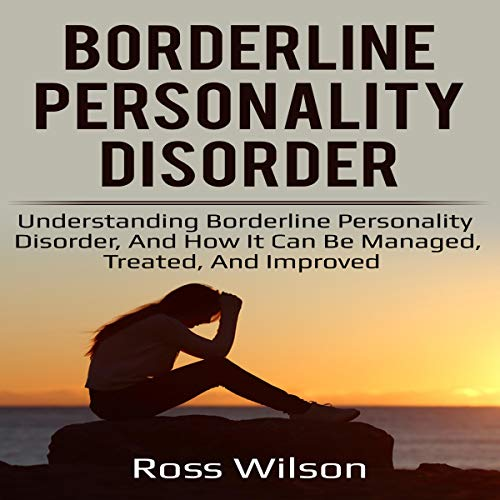 Borderline Personality Disorder: Understanding Borderline Personality Disorder, and How It Can Be Managed, Treated, and Improved audiobook cover art