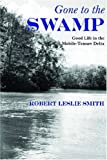 Gone to the Swamp: Raw Materials for the Good Life in the Mobile-Tensaw Delta (Alabama Fire Ant) (English Edition)