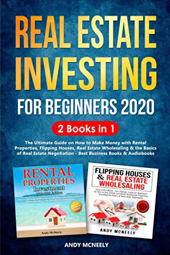 Real Estate Investing Books! - Real Estate Investing for Beginners 2020: 2 Books in 1 - The Ultimate Guide on How to Make Money with Rental Properties, Flipping Houses, Real Estate Wholesaling & the Basics of R.E. Negotiation