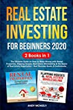 Real Estate Investing for Beginners 2020: 2 Books in 1 - The Ultimate Guide on How to Make Money with Rental Properties, Flipping Houses, Real Estate Wholesaling & the Basics of R.E. Negotiation