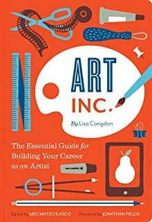 Art, Inc.: The Essential Guide for Building Your Career as an Artist (Art Books, Gifts for Artists, Learn The Artist's Way of Thinking)