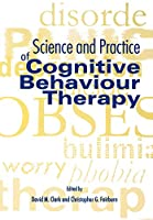Science and Practice of Cognitive Behaviour Therapy (Cognitive Behaviour Therapy: Science and Practice)