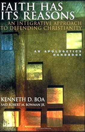 Faith Has Its Reasons : An Integrative Approach to Defending Christianity by Kenneth Boa (2001-06-01)
