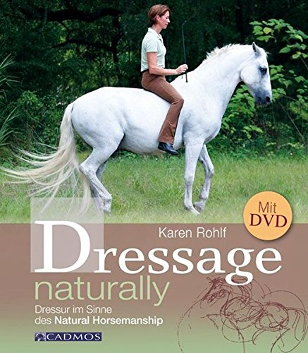 Dressage Naturally: Dressur im Sinne des Natural Horsemanship