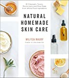 Natural Homemade Skin Care: 60 Cleansers, Toners, Moisturizers and More Made from Whole...