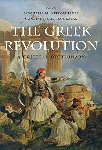 Compare Textbook Prices for The Greek Revolution: A Critical Dictionary  ISBN 9780674987432 by Kitromilides, Paschalis M.,Tsoukalas, Constantinos