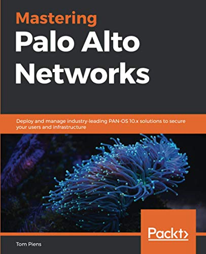 Compare Textbook Prices for Mastering Palo Alto Networks: Deploy and manage industry-leading PAN-OS 10.x solutions to secure your users and infrastructure  ISBN 9781789956375 by Piens, Tom