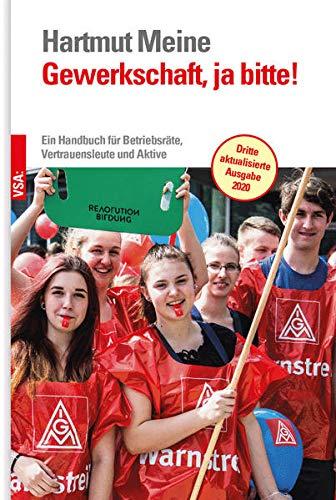 Gewerkschaft, ja bitte!: Ein Handbuch für Betriebsräte, Vertrauensleute und Aktive