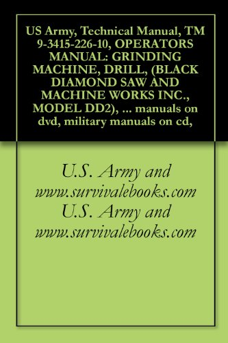 US Army, Technical Manual, TM 9-3415-226-10, OPERATORS MANUAL: GRINDING MACHINE, DRILL, (BLACK DIAMOND SAW AND MACHINE WORKS INC., MODEL DD2), military ... military manuals on cd, (English Edition)