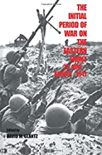 The Initial Period of War on the Eastern Front, 22 June - August 1941: Proceedings Fo the Fourth Art of War Symposium, Garmisch, October, 1987 (Soviet (Russian) Military Experience)