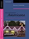 Philosophy Americana: Making Philosophy at Home in American Culture (American Philosophy)