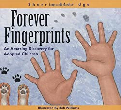 Forever Fingerprints: An Amazing Discovery for Adopted Children: Sherrie Eldridge, Rob Williams