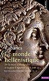 Le Monde hellénistique. . De la mort d'Alexandre à la paix d'Apamée 323-188 av....
