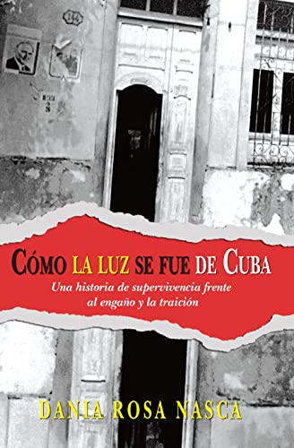 CÓMO LA LUZ SE FUE DE CUBA: Una historia de supervivencia frente al engaño y la traición (Spanish Edition)