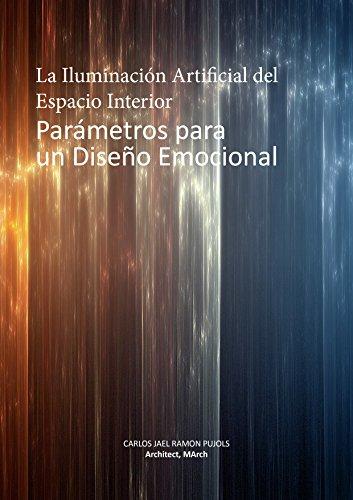 La Iluminación Artificial del Espacio Interior, Parámetros para un Diseño Emocional.