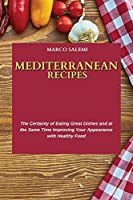 Mediterranean Recipes: The Certainty of Eating Great Dishes and at the Same Time Improving Your Appearance with Healthy Food