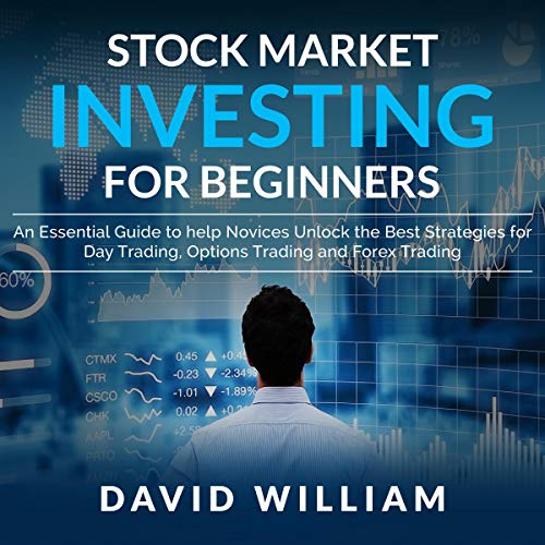 Stock Market Investing for Beginners: An Essential Guide to Help Novices Unlock the Best Strategies for Day Trading, Options Trading, and Forex Trading cover art