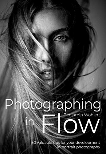 Photographing in Flow: 50 valuable tips for your development in portrait photography