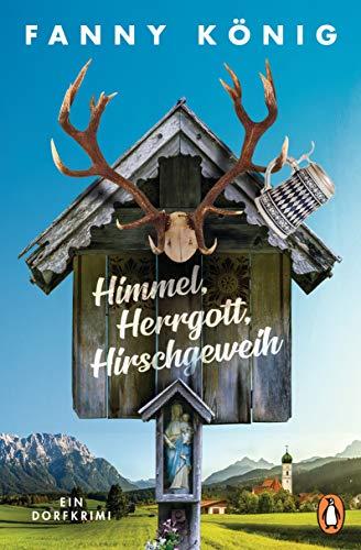 Himmel, Herrgott, Hirschgeweih: Ein Dorfkrimi (Dorfpfarrer Meininger ermittelt, Band 1)