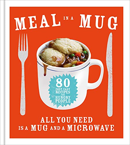 Meal in a Mug: 80 fast, easy recipes for hungry people - all you need is a...