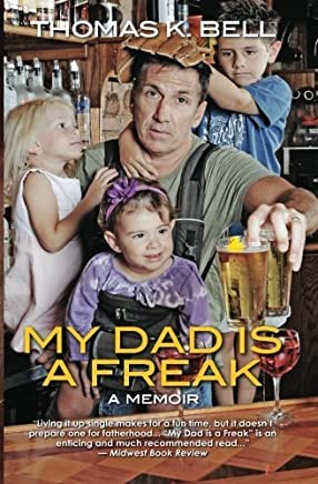 My Dad Is A Freak by Thomas K. Bell (2012-05-10)