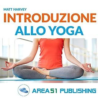 Introduzione allo yoga                   Di:                                                                                                                                 Matt Harvey                               Letto da:                                                                                                                                 Maurizio Cardillo                      Durata:  1 ora     10 recensioni     Totali 3,0