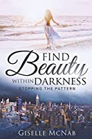 Find Beauty Within Darkness