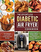The Effortless Diabetic Air Fryer Cookbook: The Delicious Guaranteed, Family-Approved Recipes to Lose Weight, Heal Your Body and Nourish Your Mind