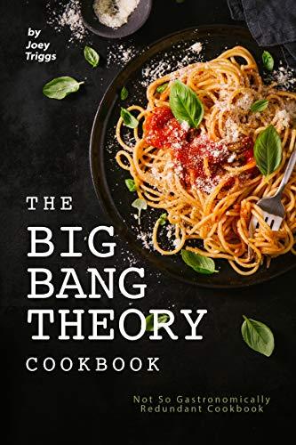 The Big Bang Theory Cookbook: Not So Gastronomically Redundant Cookbook (English Edition)